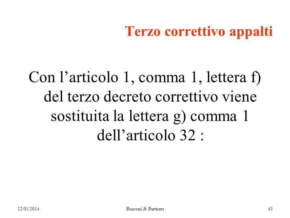 Terzo correttivo appalti Con larticolo 1, comma 1, lettera f) del terzo decreto correttivo viene sostituita la lettera g) comma 1 dellarticolo 32 : 12/01/2014Rusconi & Partners43