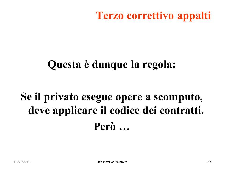 Terzo correttivo appalti Questa è dunque la regola: Se il privato esegue opere a scomputo, deve applicare il codice dei contratti.