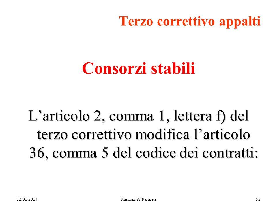 Terzo correttivo appalti Consorzi stabili Larticolo 2, comma 1, lettera f) del terzo correttivo modifica larticolo 36, comma 5 del codice dei contratti: 12/01/2014Rusconi & Partners52
