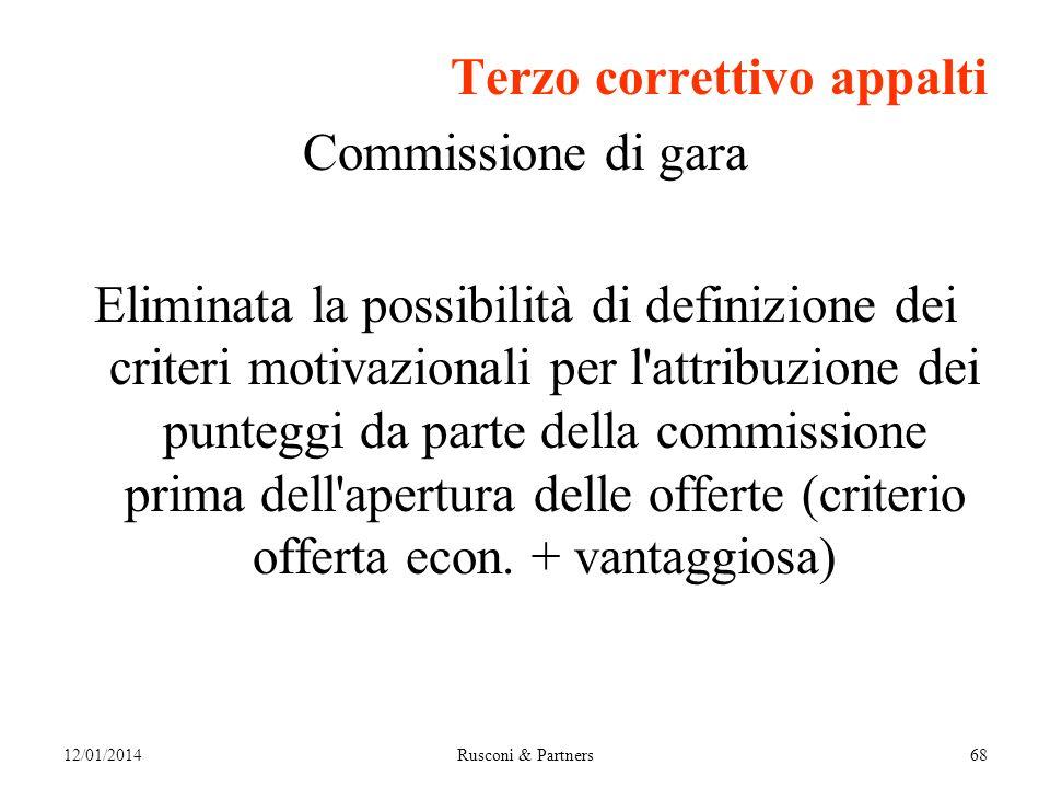 12/01/2014Rusconi & Partners68 Terzo correttivo appalti Commissione di gara Eliminata la possibilità di definizione dei criteri motivazionali per l attribuzione dei punteggi da parte della commissione prima dell apertura delle offerte (criterio offerta econ.