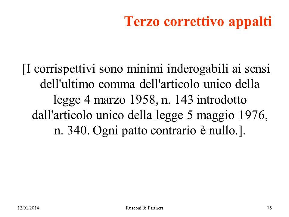 12/01/2014Rusconi & Partners76 Terzo correttivo appalti [I corrispettivi sono minimi inderogabili ai sensi dell ultimo comma dell articolo unico della legge 4 marzo 1958, n.