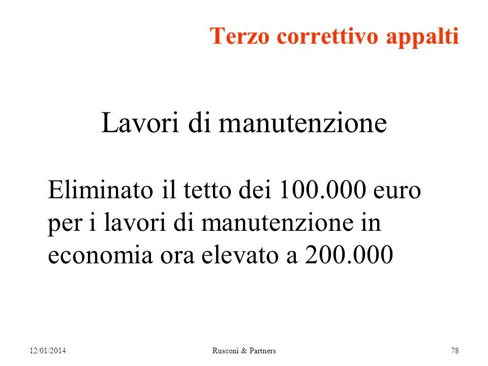 12/01/2014Rusconi & Partners78 Terzo correttivo appalti Lavori di manutenzione Eliminato il tetto dei 100.000 euro per i lavori di manutenzione in economia ora elevato a 200.000