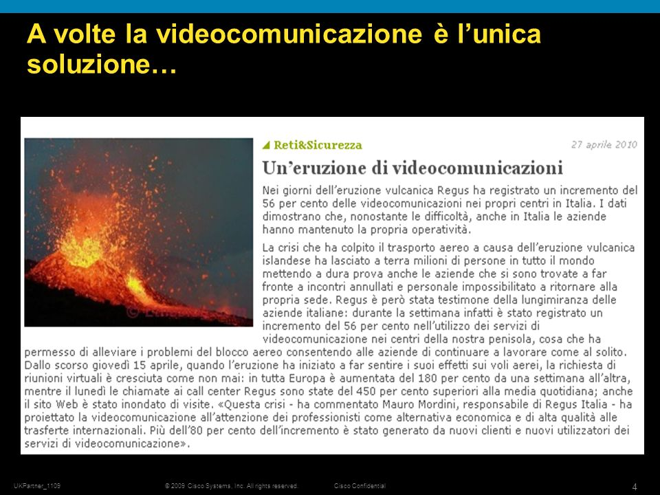 © 2009 Cisco Systems, Inc. All rights reserved.Cisco Confidential UKPartner_1109 4 A volte la videocomunicazione è lunica soluzione…