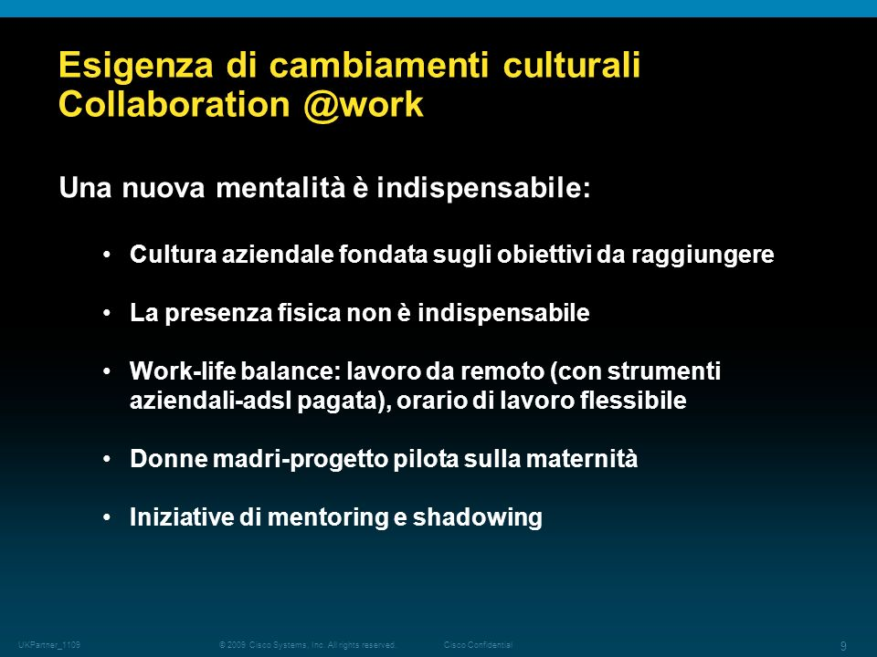 © 2009 Cisco Systems, Inc. All rights reserved.Cisco Confidential UKPartner_1109 9 Esigenza di cambiamenti culturali Collaboration @work Una nuova men