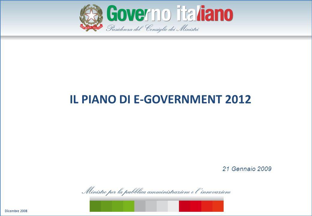 Dicembre 2008 IL PIANO DI E-GOVERNMENT 2012 21 Gennaio 2009