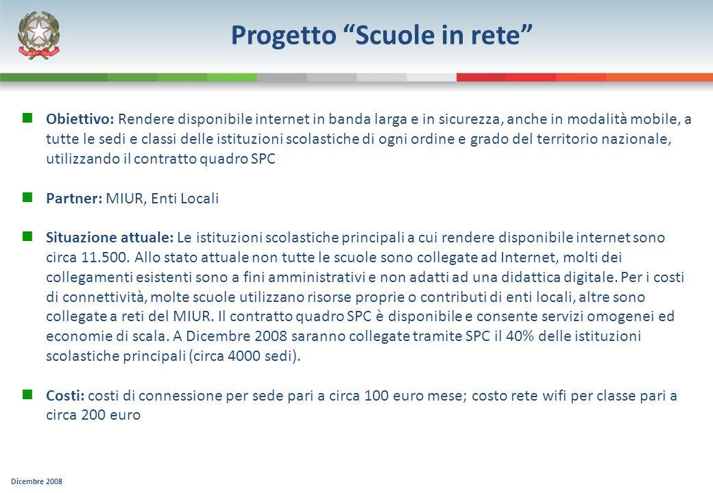 Dicembre 2008 Progetto Scuole in rete Obiettivo: Rendere disponibile internet in banda larga e in sicurezza, anche in modalità mobile, a tutte le sedi