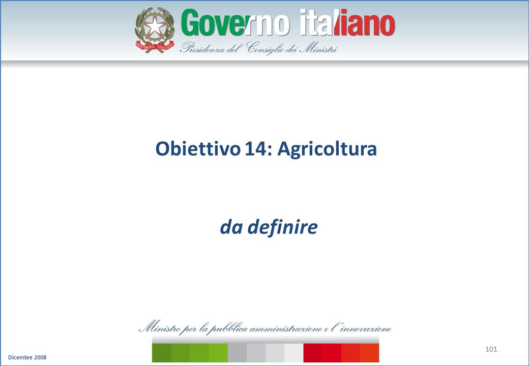 Dicembre 2008 101 Obiettivo 14: Agricoltura da definire