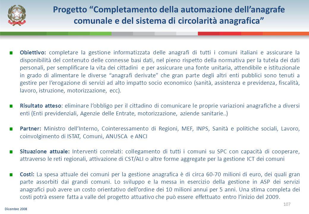 Dicembre 2008 107 Progetto Completamento della automazione dellanagrafe comunale e del sistema di circolarità anagrafica Obiettivo: completare la gest