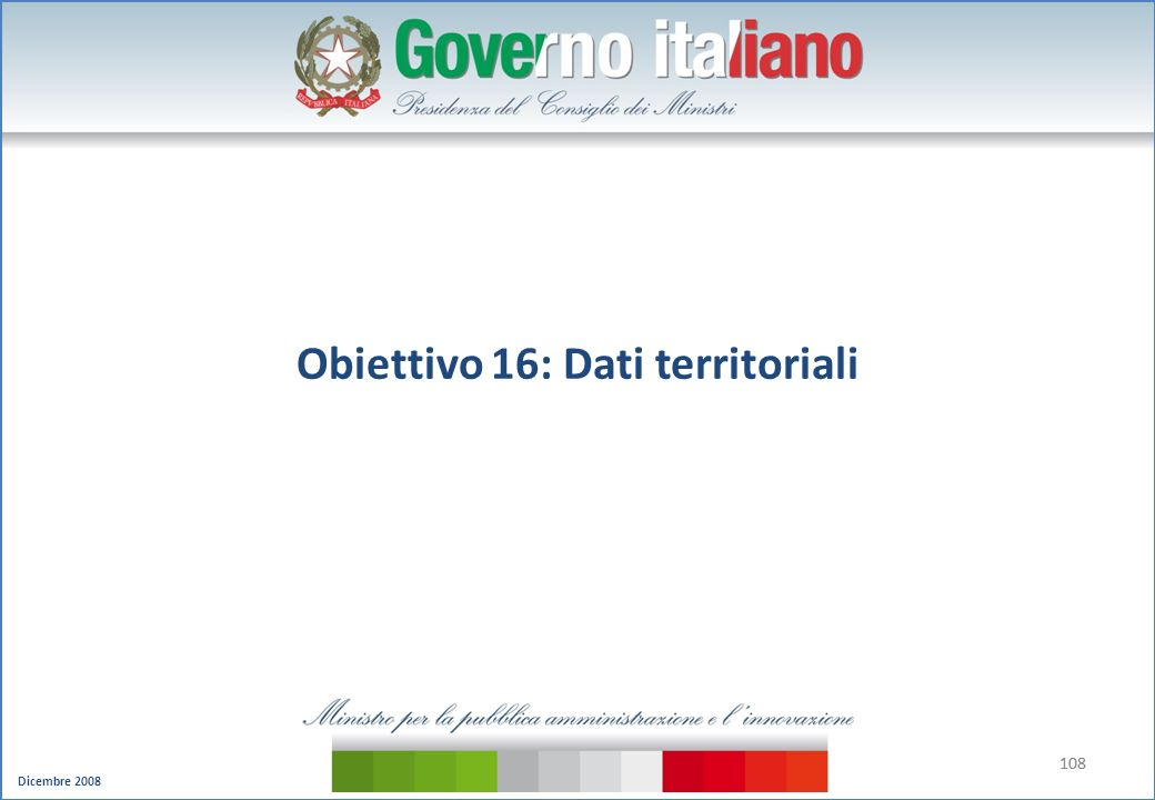 Dicembre 2008 108 Obiettivo 16: Dati territoriali