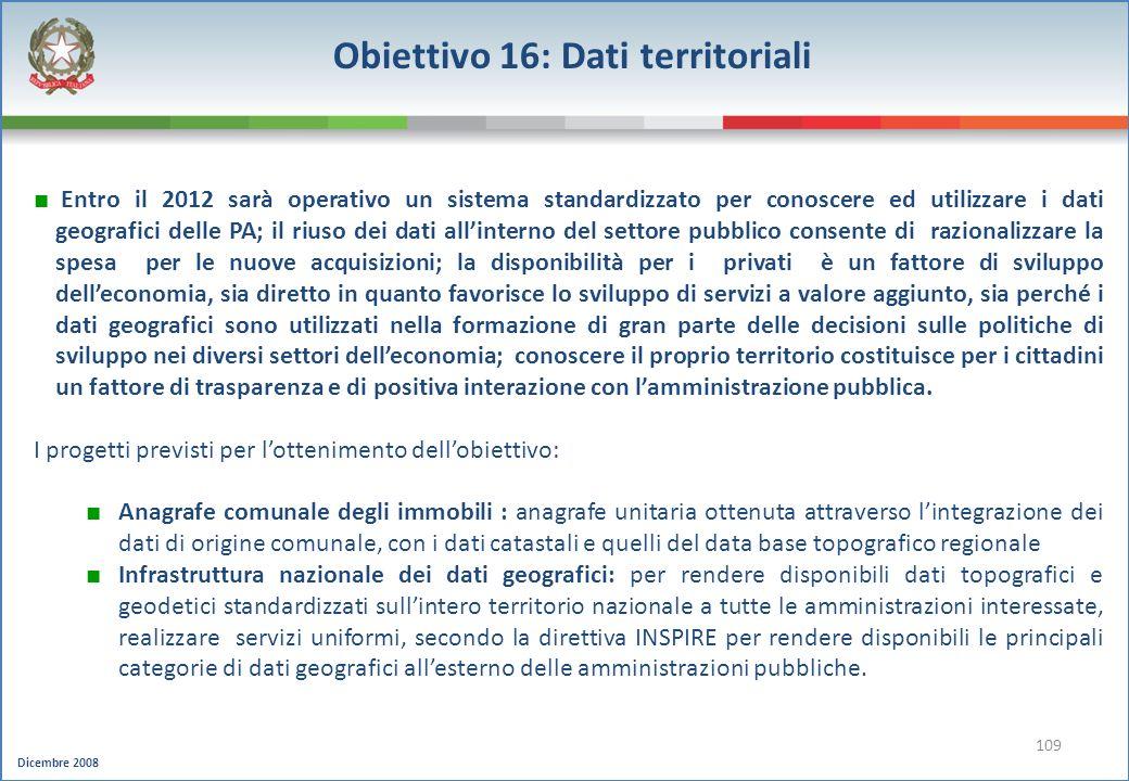 Dicembre 2008 109 Obiettivo 16: Dati territoriali Entro il 2012 sarà operativo un sistema standardizzato per conoscere ed utilizzare i dati geografici