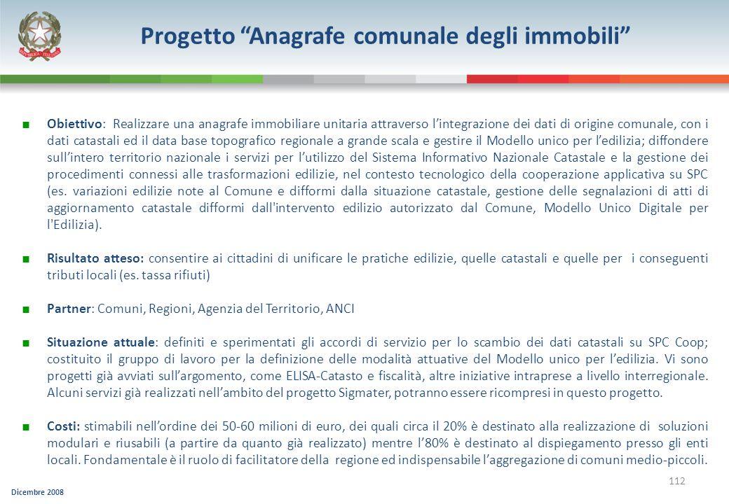 Dicembre 2008 112 Progetto Anagrafe comunale degli immobili Obiettivo: Realizzare una anagrafe immobiliare unitaria attraverso lintegrazione dei dati
