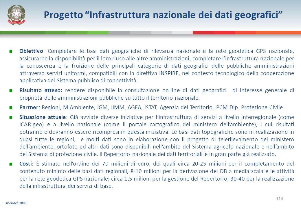 Dicembre 2008 113 Progetto Infrastruttura nazionale dei dati geografici Obiettivo: Completare le basi dati geografiche di rilevanza nazionale e la ret