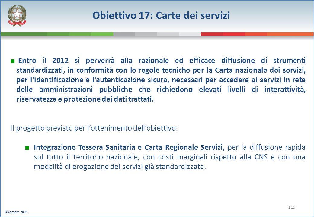 Dicembre 2008 115 Obiettivo 17: Carte dei servizi Entro il 2012 si perverrà alla razionale ed efficace diffusione di strumenti standardizzati, in conf