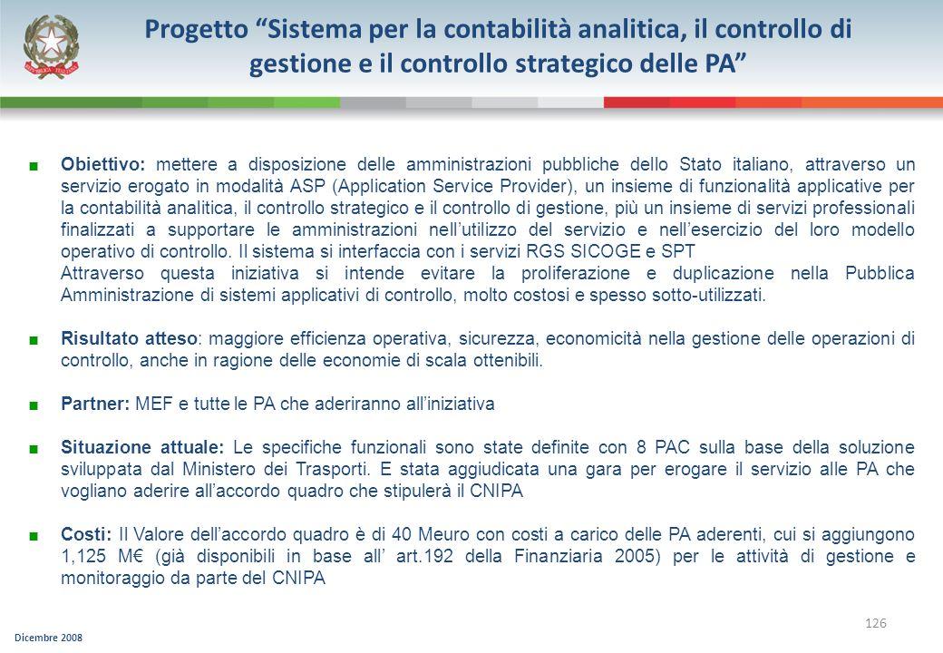Dicembre 2008 126 Progetto Sistema per la contabilità analitica, il controllo di gestione e il controllo strategico delle PA Obiettivo: mettere a disp