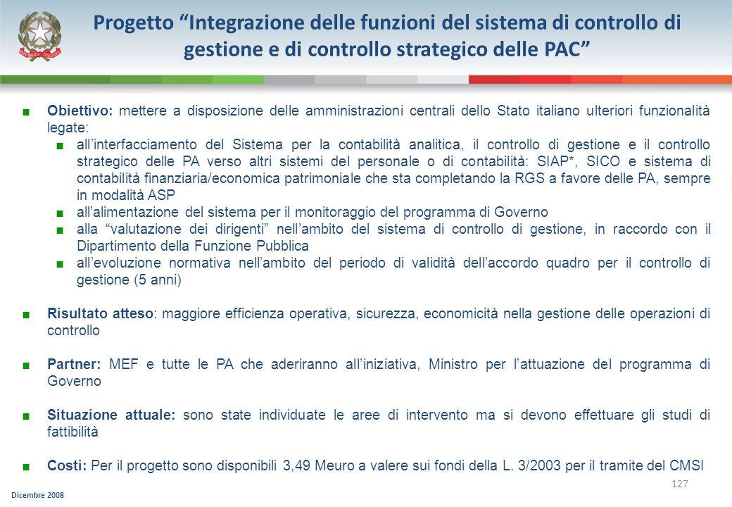 Dicembre 2008 127 Progetto Integrazione delle funzioni del sistema di controllo di gestione e di controllo strategico delle PAC Obiettivo: mettere a d