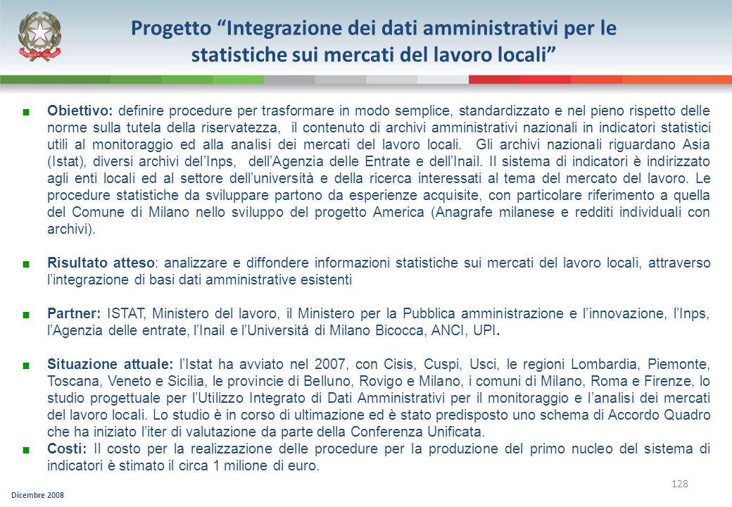 Dicembre 2008 128 Progetto Integrazione dei dati amministrativi per le statistiche sui mercati del lavoro locali Obiettivo: definire procedure per tra