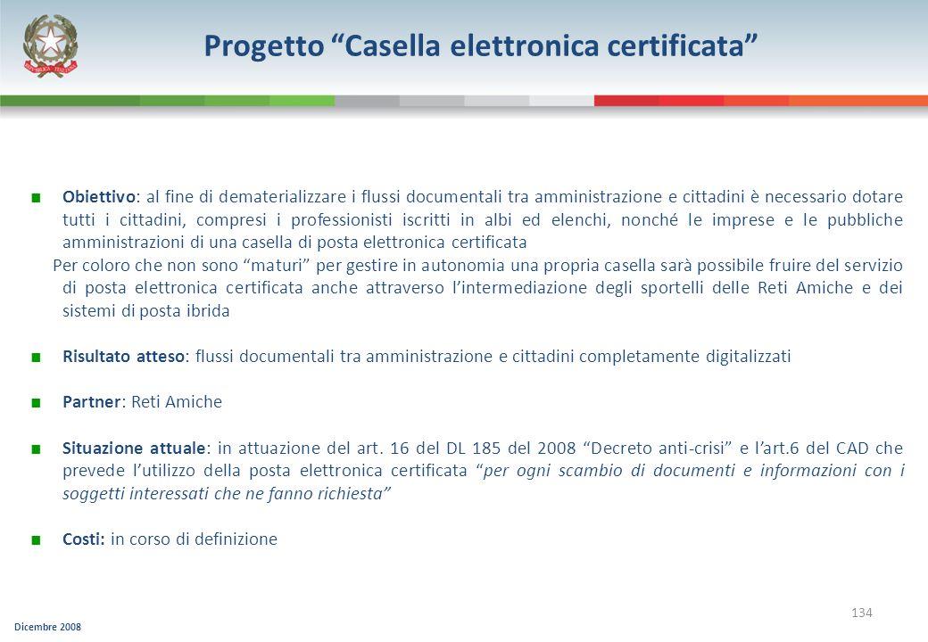Dicembre 2008 134 Progetto Casella elettronica certificata Obiettivo: al fine di dematerializzare i flussi documentali tra amministrazione e cittadini