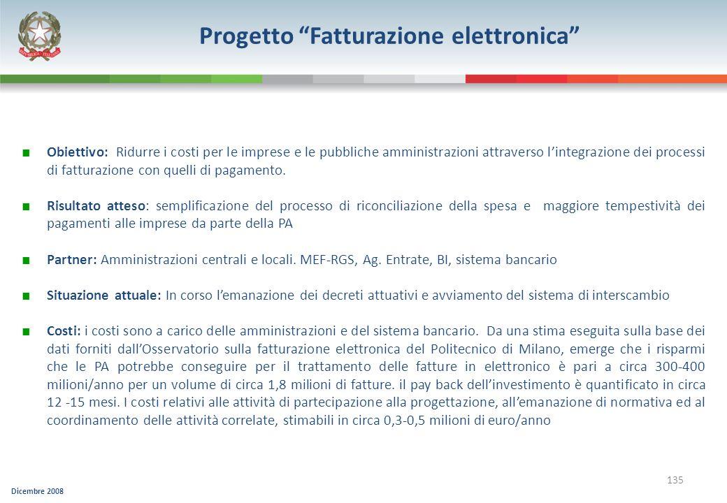 Dicembre 2008 135 Progetto Fatturazione elettronica Obiettivo: Ridurre i costi per le imprese e le pubbliche amministrazioni attraverso lintegrazione