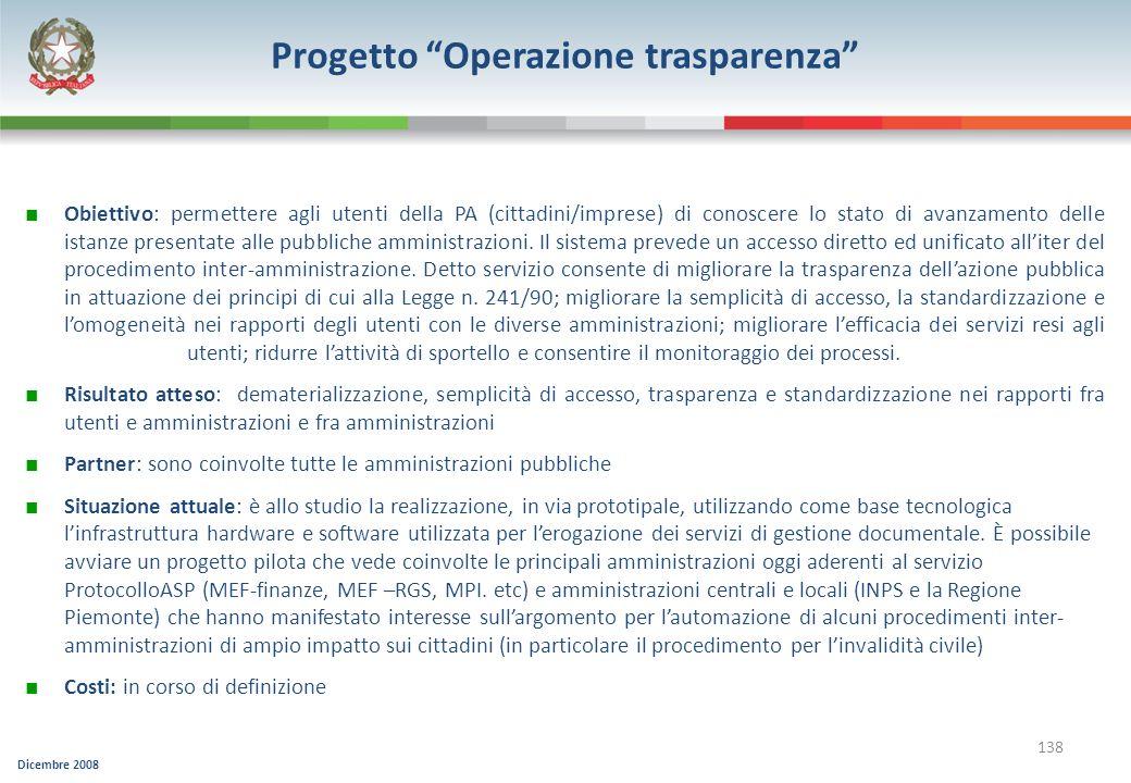 Dicembre 2008 138 Progetto Operazione trasparenza Obiettivo: permettere agli utenti della PA (cittadini/imprese) di conoscere lo stato di avanzamento
