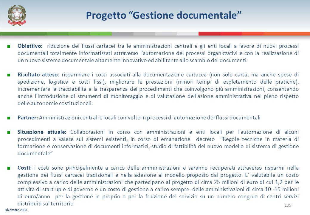 Dicembre 2008 139 Progetto Gestione documentale Obiettivo: riduzione dei flussi cartacei tra le amministrazioni centrali e gli enti locali a favore di