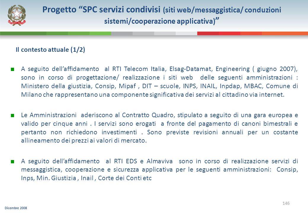Dicembre 2008 146 A seguito dellaffidamento al RTI Telecom Italia, Elsag-Datamat, Engineering ( giugno 2007), sono in corso di progettazione/ realizza
