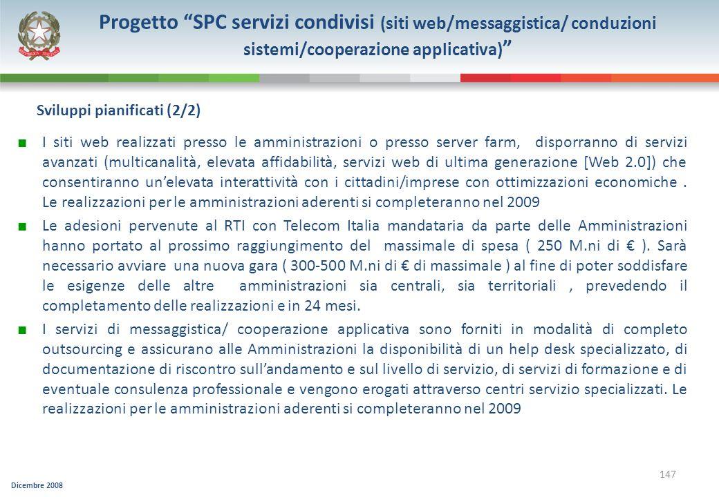 Dicembre 2008 147 I siti web realizzati presso le amministrazioni o presso server farm, disporranno di servizi avanzati (multicanalità, elevata affida