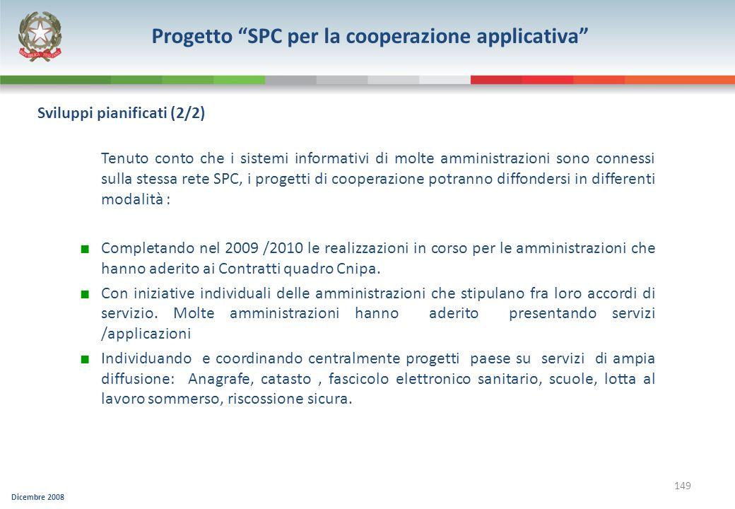 Dicembre 2008 149 Tenuto conto che i sistemi informativi di molte amministrazioni sono connessi sulla stessa rete SPC, i progetti di cooperazione potr