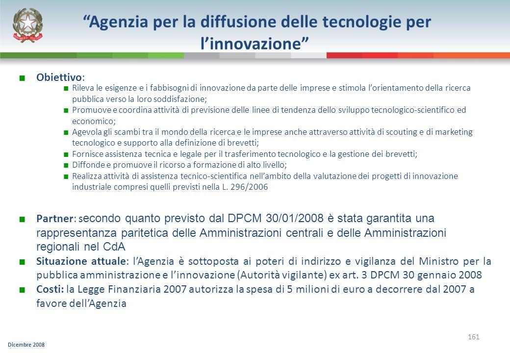 Dicembre 2008 161 Agenzia per la diffusione delle tecnologie per linnovazione Obiettivo: Partner: s econdo quanto previsto dal DPCM 30/01/2008 è stata
