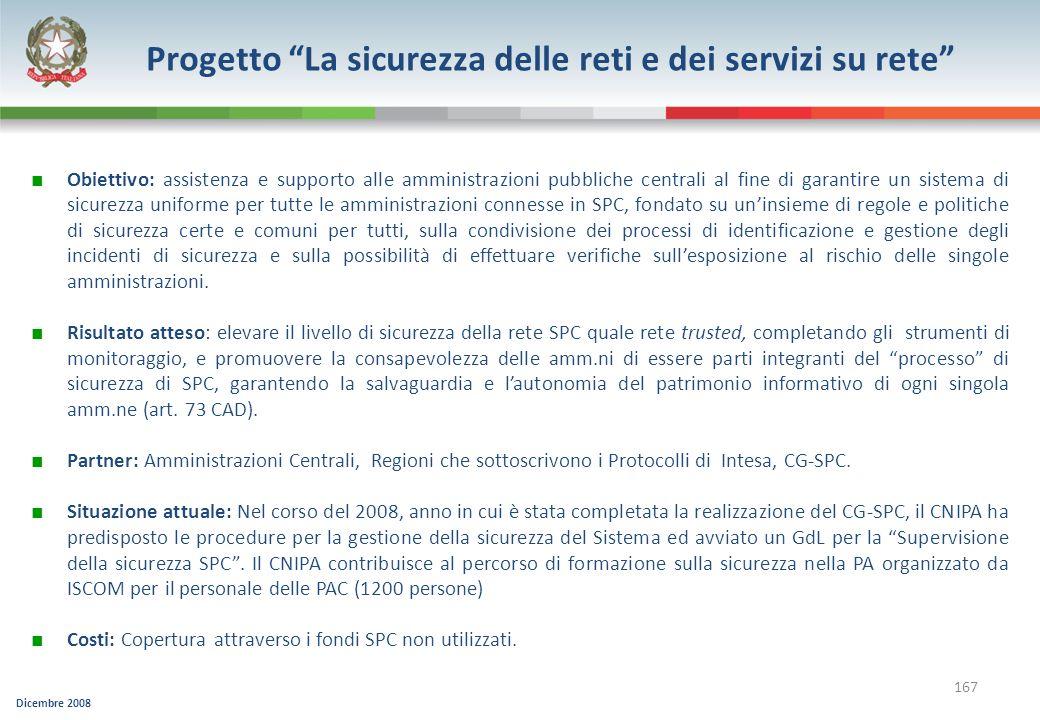 Dicembre 2008 167 Progetto La sicurezza delle reti e dei servizi su rete Obiettivo: assistenza e supporto alle amministrazioni pubbliche centrali al f
