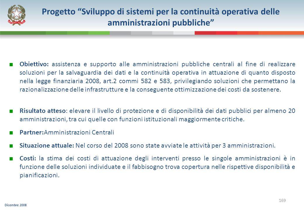 Dicembre 2008 169 Progetto Sviluppo di sistemi per la continuità operativa delle amministrazioni pubbliche Obiettivo: assistenza e supporto alle ammin