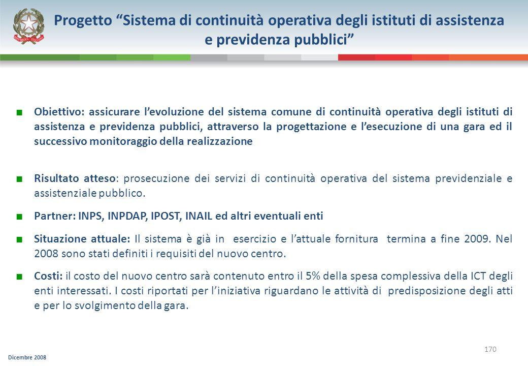 Dicembre 2008 170 Progetto Sistema di continuità operativa degli istituti di assistenza e previdenza pubblici Obiettivo: assicurare levoluzione del si