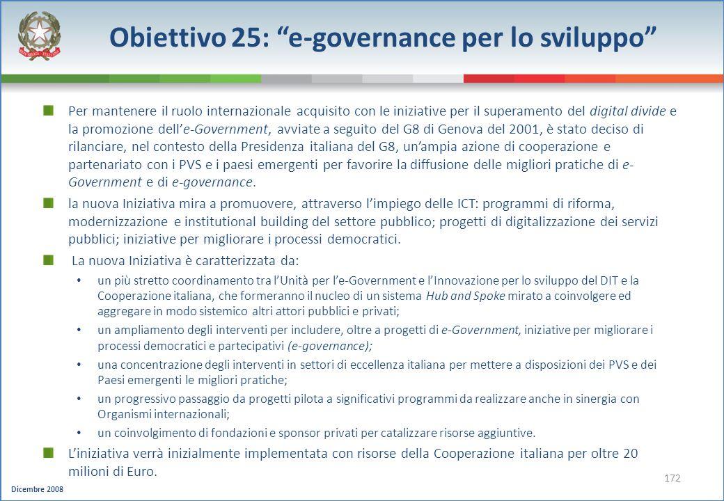 Dicembre 2008 172 Per mantenere il ruolo internazionale acquisito con le iniziative per il superamento del digital divide e la promozione delle-Govern