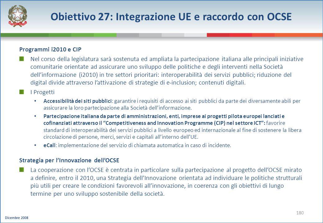 Dicembre 2008 180 Programmi i2010 e CIP Nel corso della legislatura sarà sostenuta ed ampliata la partecipazione italiana alle principali iniziative c