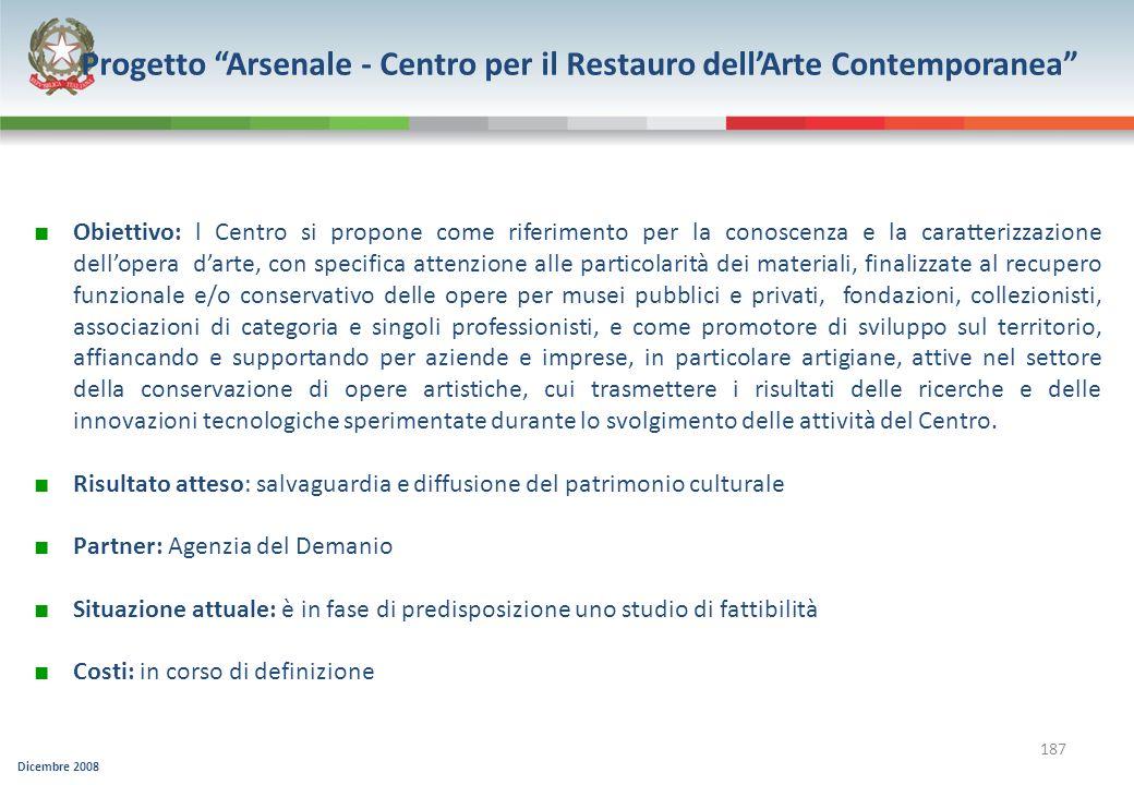 Dicembre 2008 187 Progetto Arsenale - Centro per il Restauro dellArte Contemporanea Obiettivo: l Centro si propone come riferimento per la conoscenza