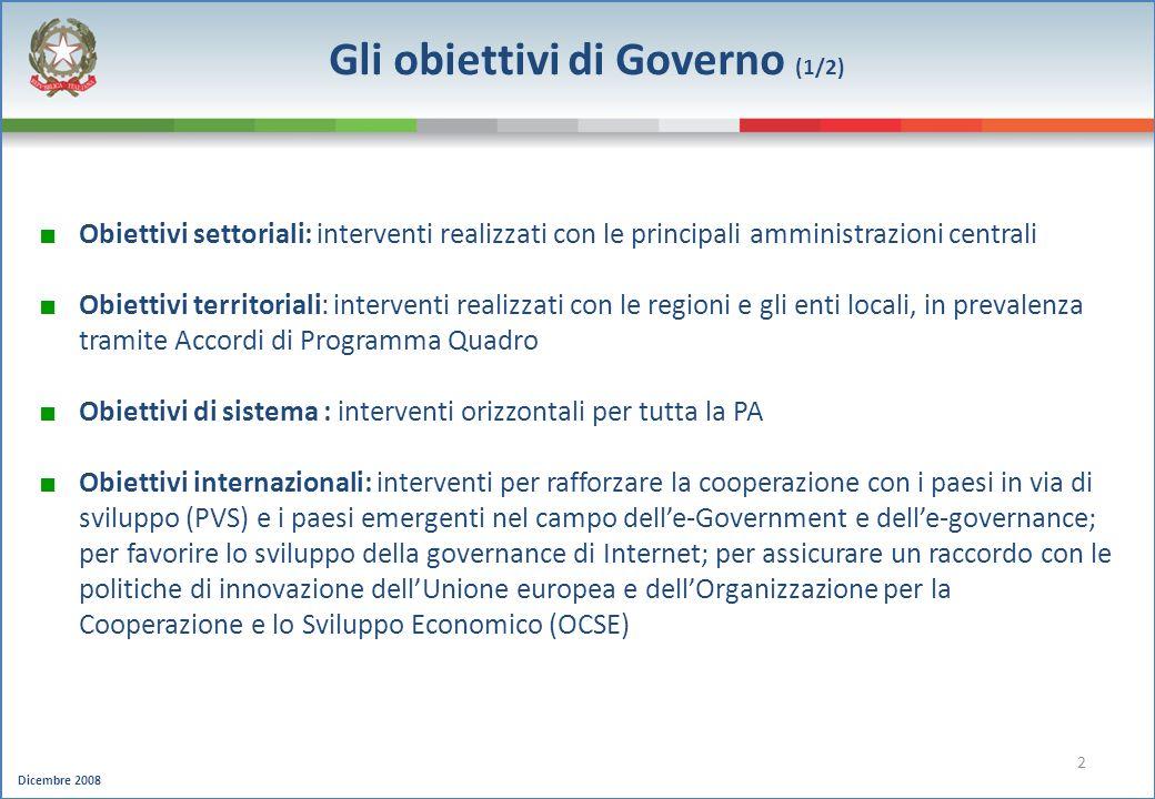 Dicembre 2008 2 Gli obiettivi di Governo (1/2) Obiettivi settoriali: interventi realizzati con le principali amministrazioni centrali Obiettivi territ