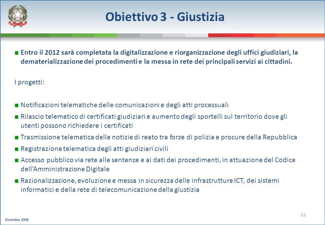 Dicembre 2008 22 Obiettivo 3 - Giustizia Entro il 2012 sarà completata la digitalizzazione e riorganizzazione degli uffici giudiziari, la dematerializ