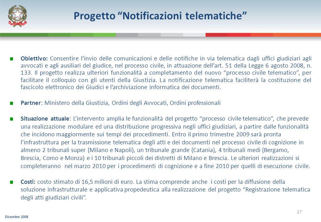 Dicembre 2008 27 Progetto Notificazioni telematiche Obiettivo: Consentire linvio delle comunicazioni e delle notifiche in via telematica dagli uffici