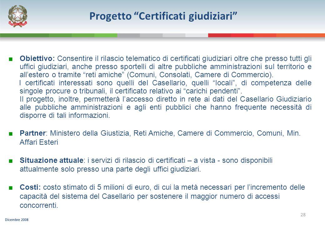 Dicembre 2008 28 Progetto Certificati giudiziari Obiettivo: Consentire il rilascio telematico di certificati giudiziari oltre che presso tutti gli uff