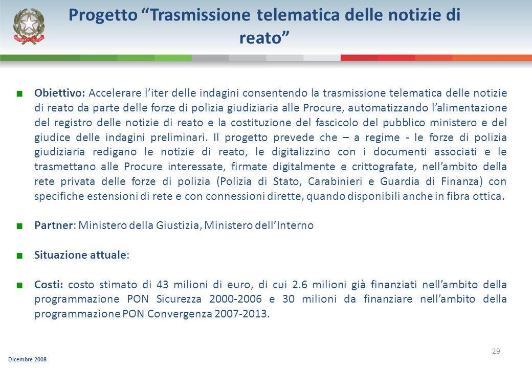 Dicembre 2008 29 Progetto Trasmissione telematica delle notizie di reato Obiettivo: Accelerare liter delle indagini consentendo la trasmissione telema