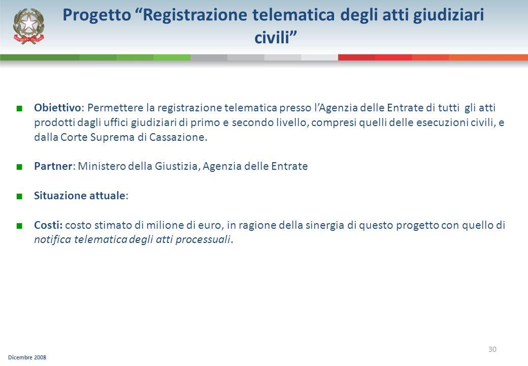 Dicembre 2008 30 Progetto Registrazione telematica degli atti giudiziari civili Obiettivo: Permettere la registrazione telematica presso lAgenzia dell