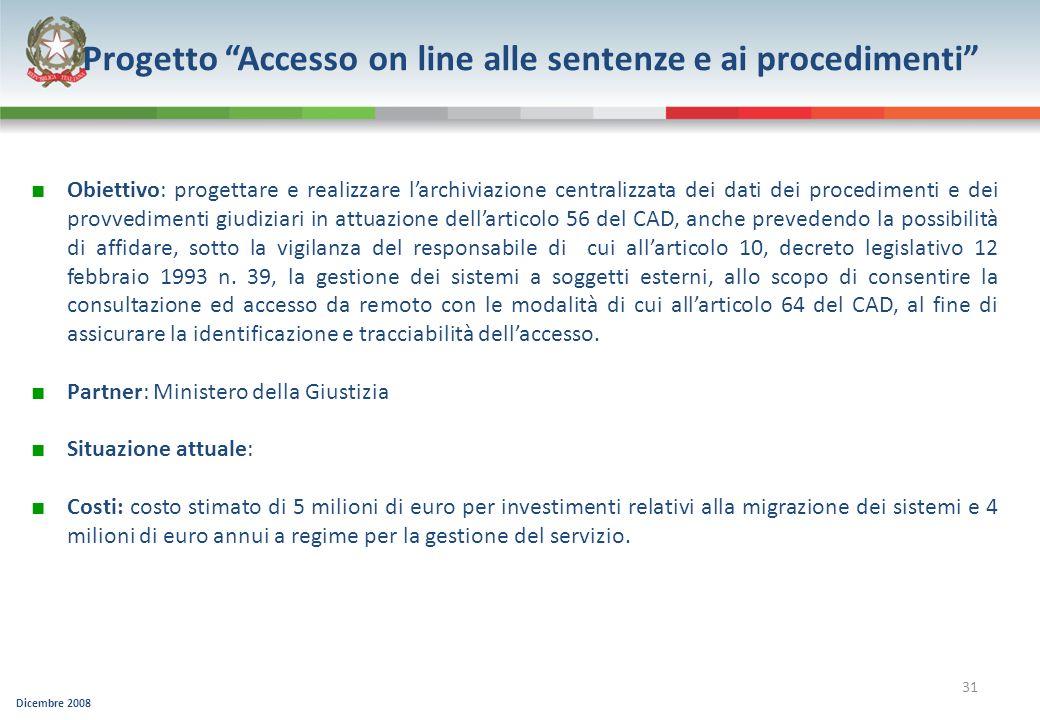 Dicembre 2008 31 Progetto Accesso on line alle sentenze e ai procedimenti Obiettivo: progettare e realizzare larchiviazione centralizzata dei dati dei