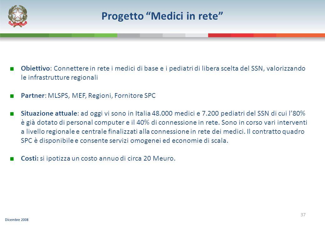 Dicembre 2008 37 Progetto Medici in rete Obiettivo: Connettere in rete i medici di base e i pediatri di libera scelta del SSN, valorizzando le infrast