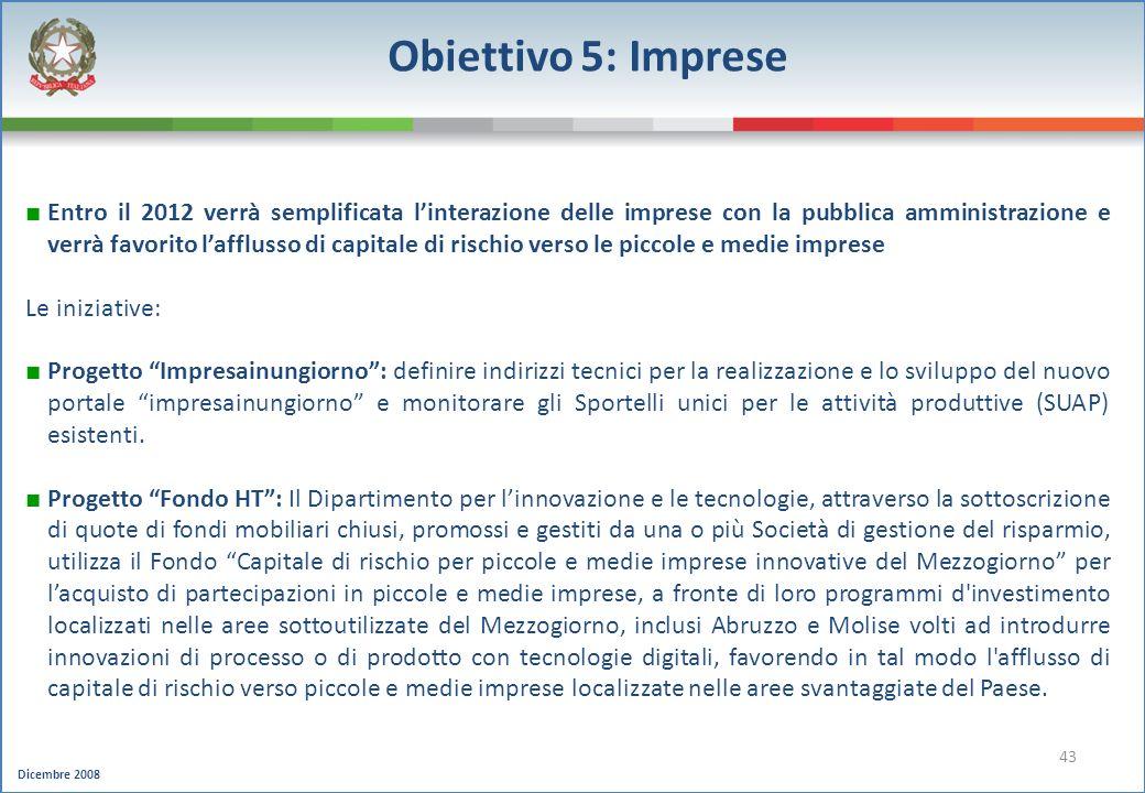Dicembre 2008 43 Obiettivo 5: Imprese Entro il 2012 verrà semplificata linterazione delle imprese con la pubblica amministrazione e verrà favorito laf