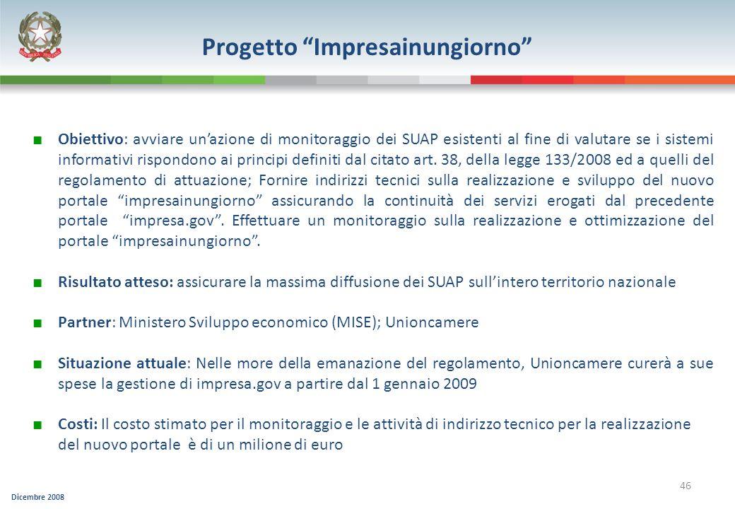 Dicembre 2008 46 Progetto Impresainungiorno Obiettivo: avviare unazione di monitoraggio dei SUAP esistenti al fine di valutare se i sistemi informativ