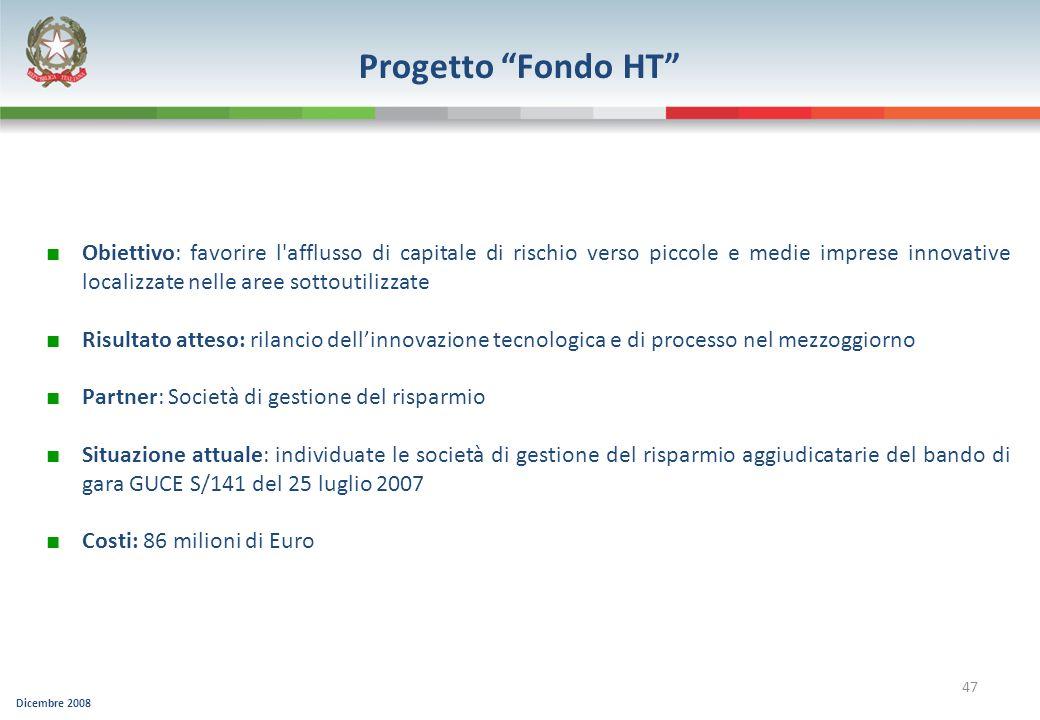Dicembre 2008 47 Progetto Fondo HT Obiettivo: favorire l'afflusso di capitale di rischio verso piccole e medie imprese innovative localizzate nelle ar