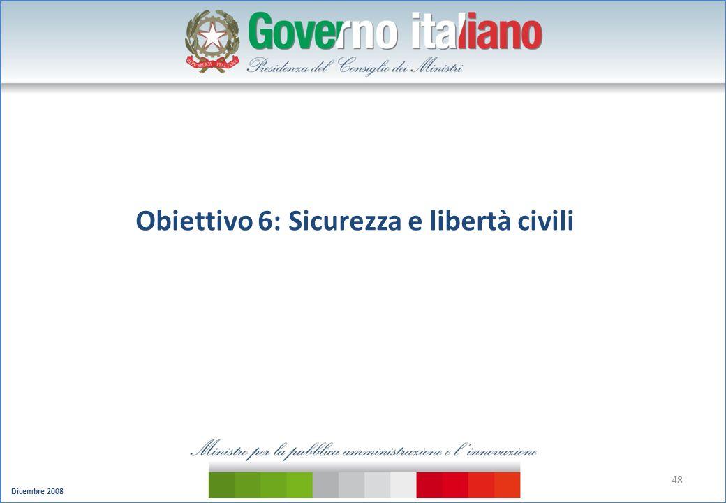 Dicembre 2008 48 Obiettivo 6: Sicurezza e libertà civili
