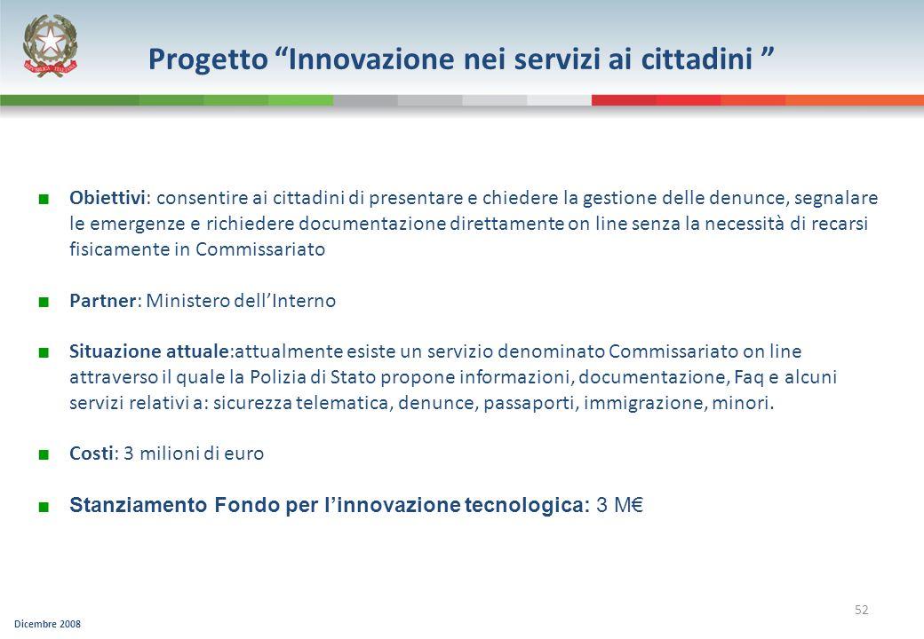 Dicembre 2008 52 Progetto Innovazione nei servizi ai cittadini Obiettivi: consentire ai cittadini di presentare e chiedere la gestione delle denunce,