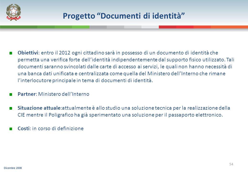 Dicembre 2008 54 Progetto Documenti di identità Obiettivi: entro il 2012 ogni cittadino sarà in possesso di un documento di identità che permetta una