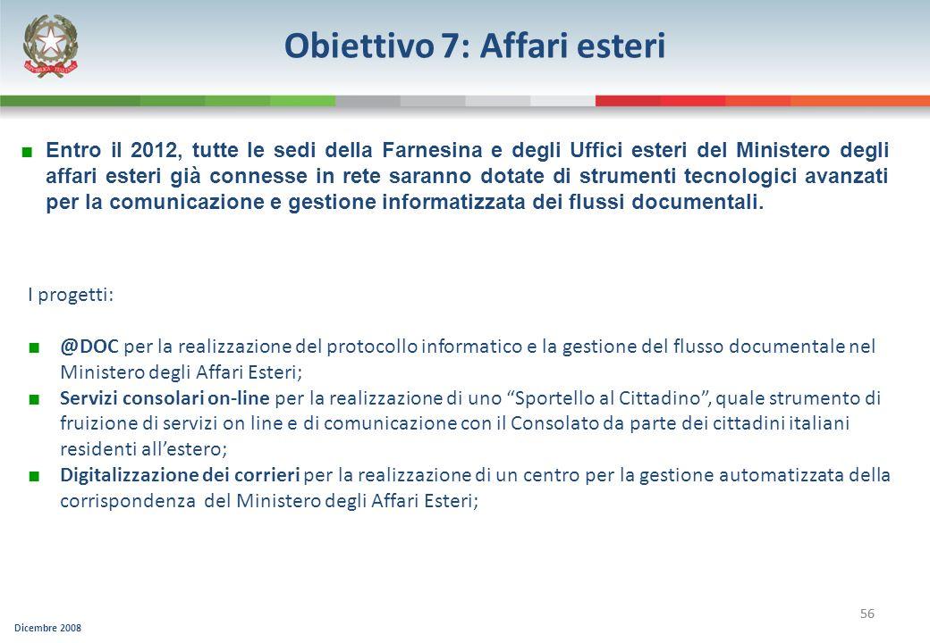 Dicembre 2008 56 Obiettivo 7: Affari esteri I progetti: @DOC per la realizzazione del protocollo informatico e la gestione del flusso documentale nel