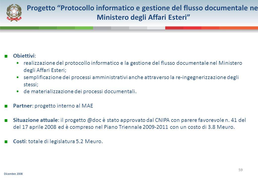 Dicembre 2008 59 Progetto Protocollo informatico e gestione del flusso documentale nel Ministero degli Affari Esteri Obiettivi: realizzazione del prot